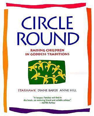 Circle Round By Starhawk/ Baker, Diane/ Hill, Anne